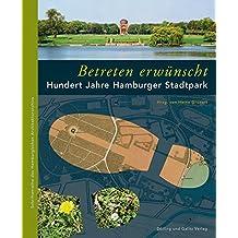 »Betreten erwünscht« Hundert Jahre Hamburger Stadtpark (Schriftenreihe des Hamburgischen Architekturarchivs)