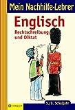 Mein Nachhilfe-Lehrer Englisch Rechtschreibung 5./6. Schuljahr. Rechtschreibung und Diktat. (Lernmaterialien)