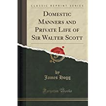 Domestic Manners and Private Life of Sir Walter Scott (Classic Reprint)