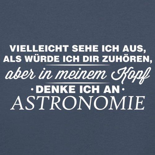 Vielleicht sehe ich aus als würde ich dir zuhören aber in meinem Kopf denke ich an Astronomie - Herren T-Shirt - 13 Farben Navy