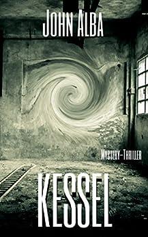Kessel: Mystery-Thriller (Wiedergänger) (German Edition) by [Alba, John]