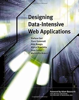 Designing Data-Intensive Web Applications (The Morgan Kaufmann Series in Data Management Systems) by [Ceri, Stefano, Fraternali, Piero, Bongio, Aldo, Brambilla, Marco, Comai, Sara, Matera, Maristella]
