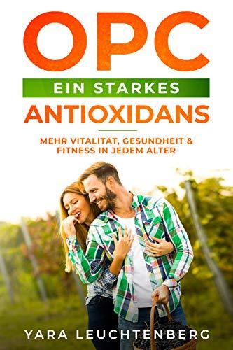 OPC ein starkes Antioxidans  Mehr Vitalität, Gesundheit & Fitness in jedem Alter: Traubenkernextrakt ist ein natürliches Nahrungsergänzungsmittel für Anti Aging u. kann vielen Krankheiten vorbeugen