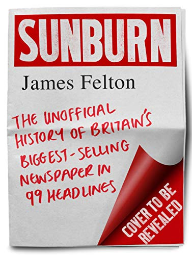 SUNBURN: The unofficial history of Britain's biggest-selling newspaper in 99 headlines