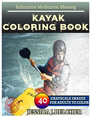 KAYAK Coloring book for Adults Relaxation Meditation Blessing: Sketches Coloring Book 40 Grayscale Images by CreateSpace Independent Publishing Platform