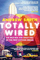Totally Wired: The Wild Rise and Crazy Fall of the First Dotcom Dream