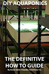 DIY Aquaponics: The Definitive How To Guide: Grow premium food wherever and whenever you want by Mr. Arash Amini (2013-08-06)