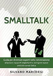 Smalltalk: Guida per diventare esperti nella conversazione: allacciare rapporti importanti e stringere nuove amicizie senza fatica