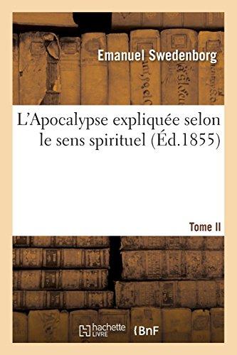 L'Apocalypse expliquée selon le sens spirituel. Tome II:, où sont révélés les arcanes qui y sont prédits
