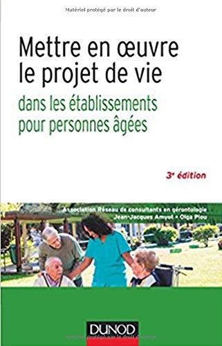 Mettre en oeuvre le projet de vie - 3e éd. - Dans les établissements pour personnes âgées par Jean-Jacques Amyot