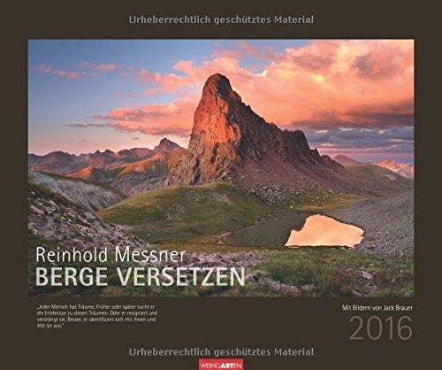 Berge versetzen 2016: Mit Zitaten by Reinhold Messner (2015-07-01)