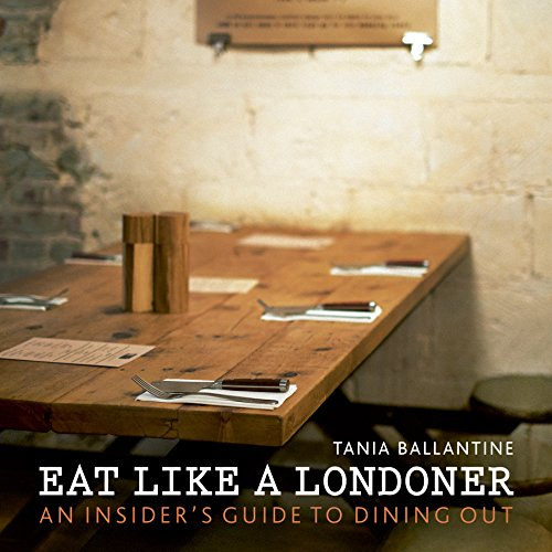 Eat Like a Londoner: An Insider's Guide to Dining Out (London Guides)