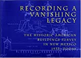 Recording a Vanishing Legacy: The Historic American Building Survey in New Mexico, 1933-Today by James C. Massey (2003-0