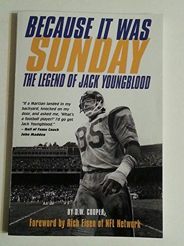BECAUSE IT WAS SUNDAY: The Legend of Jack Youngblood by D. W. Cooper (2011-08-01) Jack Youngblood