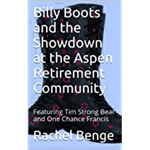Billy Boots and the Showdown at the Aspen Retirement Community: Featuring Tim Strong Bear and One Chance Francis (English Edition)