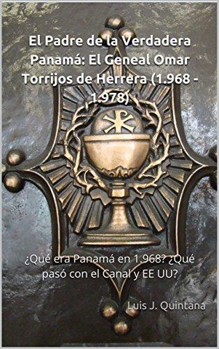 El Padre de la Verdadera Panamá: El Geneal Omar Torrijos de Herrera (1.968 - 1.978): ¿Qué era Panamá en 1.968? ¿Qué pasó con el Canal y EE UU?