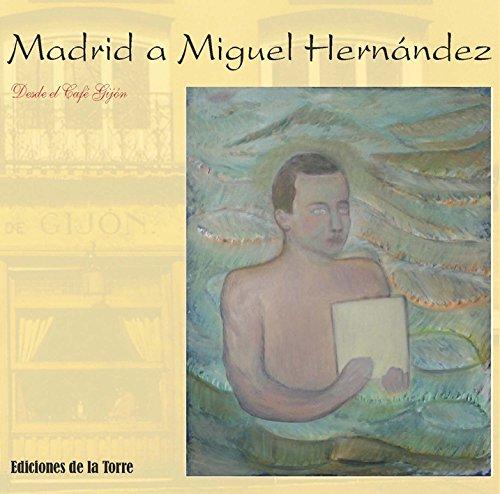 Madrid a Miguel Hernández : desde el Café Gijón