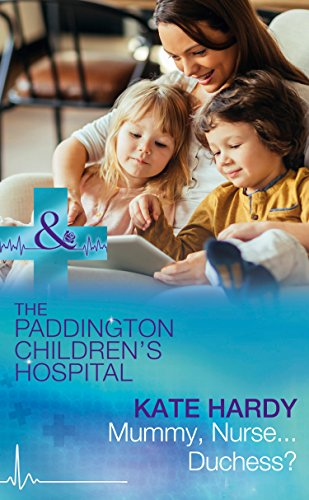 Mummy, Nurse...Duchess? (Mills & Boon Medical) (Paddington Children's Hospital, Book 3) by [Hardy, Kate]