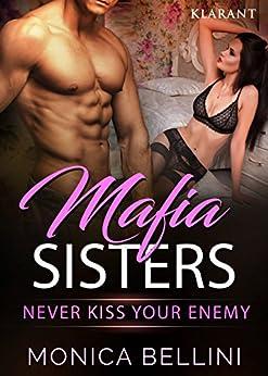 Mafia Sisters. Never kiss your enemy von [Bellini, Monica, Torberg, Lisa]