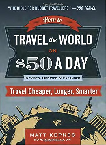 how-to-travel-the-world-on-50-a-day-revised-travel-cheaper-longer-smarter