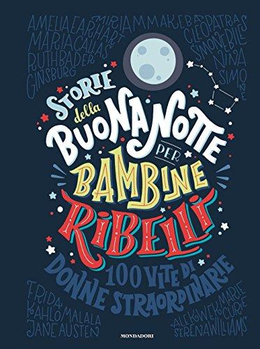 Storie della buonanotte per bambine ribelli. 100 vite di donne straordinarie. Ediz. a colori