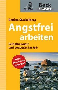 Angstfrei arbeiten: Selbstbewusst und souverän im Job (Beck kompakt) von [Stackelberg, Bettina]