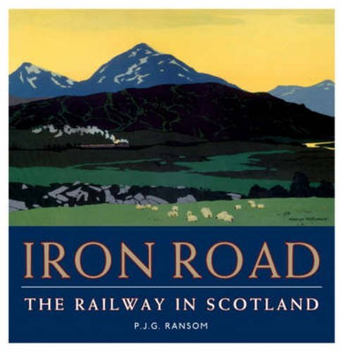 Iron Road - The Railway in Scotland by P. J. G. Ransom (2007-07-31)