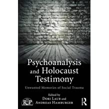 Psychoanalytic Approaches to Social Trauma and Testimony: Unwanted Memory and Holocaust Survivors (Relational Perspectives Book)