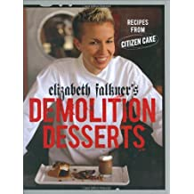 Elizabeth Falkner's Demolition Desserts: Recipes from Citizen Cake