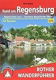 Rund um Regensburg: Bayerischer Jura ? Vorderer Bayerischer Wald. 52 Touren. Mit GPS-Tracks (Rother Wanderführer) -