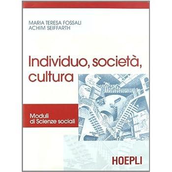 Individuo, Società, Cultura. Moduli Di Scienze Sociali. Per Le Scuole Superiori