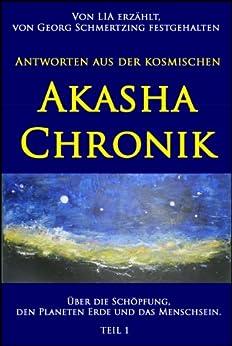 """""""Antworten aus der kosmischen AKASHA CHRONIK. Über die Schöpfung, den Planeten Erde und das Menschsein."""" (von LIA erzählt, von Georg Schmertzing festgehalten. 1) von [Schmertzing, Georg ]"""