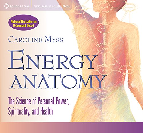Energy Anatomy [With Study Guide]: The Science of Personal Power, Spirituality and Health por Caroline Myss