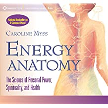 Energy Anatomy: The Science of Personal Power, Spirituality and Health