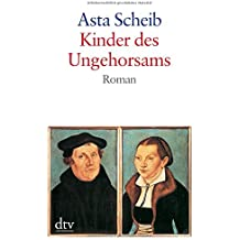 Kinder des Ungehorsams: Die Liebesgeschichte des Martin Luther und der Katharina von Bora Roman (dtv großdruck)