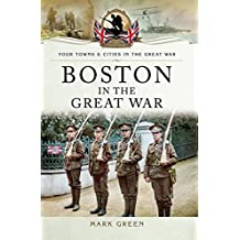 Boston (UK) in the Great War (Towns & Cities in the Great War)