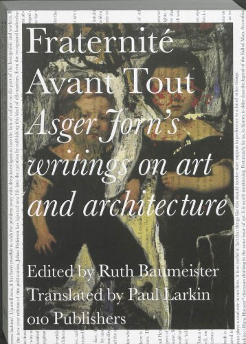 Fraternit?? Avant Tout: Asger Jorn's Writings on Art and Architecture, 1938-1957 by Asger Jorn (2011-05-19)