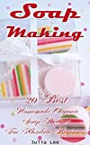 Soap Making: 20 Best Homemade Organic Soap Recipes For Absolute Beginners: (How to Make Soap at Home, Aromatherapy)
