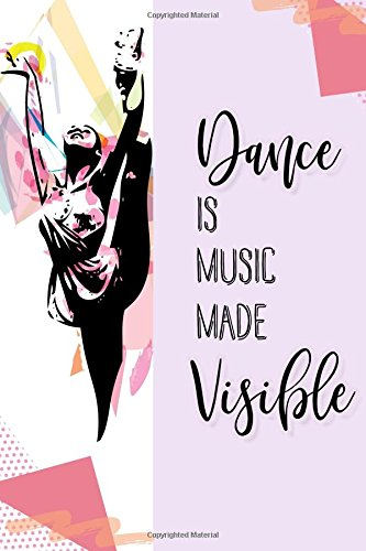 Dance is Music Made Visible: Notebook Journal to Write In, Lined Pages, Inspirational Quote for Ballet Dancers, Blank Book, 6