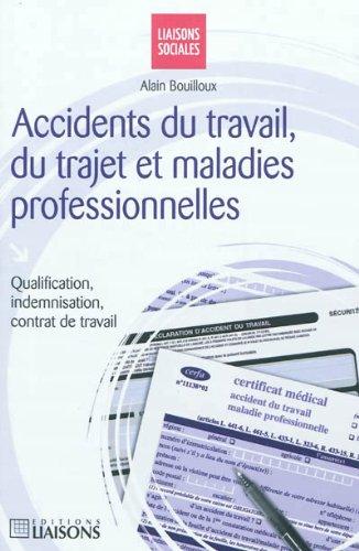 Accidents du travail, du trajet et maladies professionnelles : Qualification, indemnisation, contrat de travail