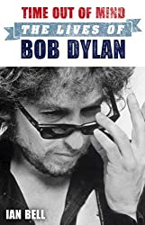 Time Out of Mind: The Lives of Bob Dylan by Ian Bell (2014-02-06)