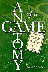 The Anatomy of a Game: Football, the Rules, and the Men Who Made the Game by David M. Nelson (1994-12-12)