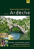 Ardèche, Frankreichs wilder Süden: Reise- und Wanderführer rund um die Kalksteinschluchten von Ardèche, Beaume und Chassezac - Uli Frings