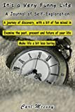 It's a Very Funny Life - A Journal of Self Exploration: A journey of discovery, with a bit of fun mixed in. Take a look at the past, present and future of your life. Make life a bit less boring