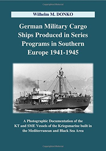 German Military Cargo Ships Produced in Series Programs in Southern Europe 1941-1945: A Photographic Documentation of the KT and SME Vessels of the ... built in the Mediterranean and Black Sea Area