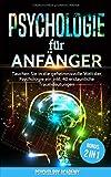 Psychologie für Anfänger: Tauchen Sie in die geheimnisvolle Welt der Psychologie ein inkl. 40 erstaunliche Traumdeutungen inkl. BONUS: 2 IN 1