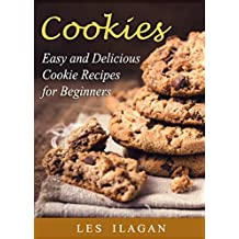 Cookie Recipes: The Best Cookie Recipe Book: Easy and Delicious Cookie Recipes for Beginners (English Edition)
