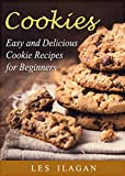 Cookie Recipes: The Best Cookie Recipe Book: Easy and Delicious Cookie Recipes for Beginners