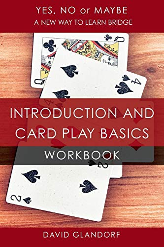 YNM: Introduction and Card Play Basics Workbook (Yes, No or Maybe: A new way to learn bridge) por David Glandorf