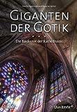 Giganten der Gotik. Die Baukunst der Kathedralen - Martin Papirowski